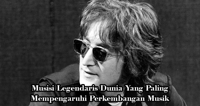 Musisi Legendaris Dunia Yang Paling Mempengaruhi Perkembangan Musik