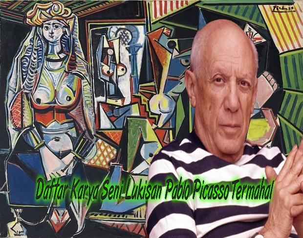 Daftar Karya Seni Lukisan Pablo Picasso Termahal