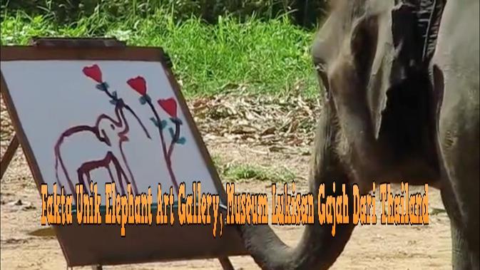 Fakta Unik Elephant Art Gallery, Museum Lukisan Gajah Dari Thailand